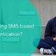 Are you using SMS-based authentication?